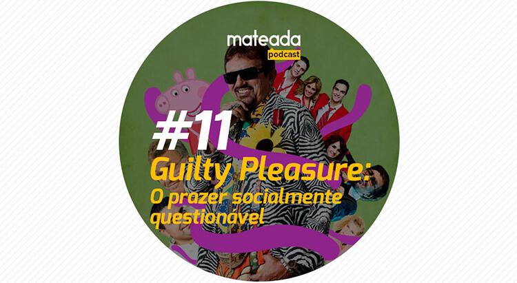 Guilty Pleasure: O prazer socialmente questionável