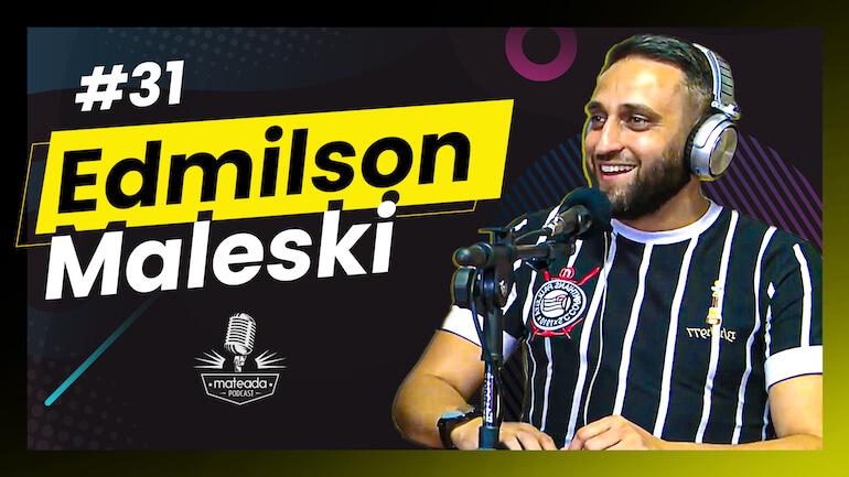 Edmilson Maleski - Podcast